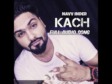 Navv Inder | Kach | Desi Routz | Full Audio Song | Latest punjabi song