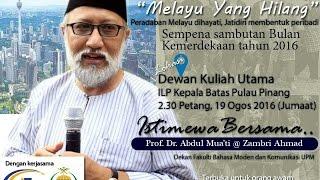 19.8.2016 | MELAYU YANG HILANG- PROF DR ABDUL MUA