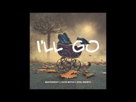 Masterkraft ft Ivlyn Mutua & Noel Nderitu- I'LL GO