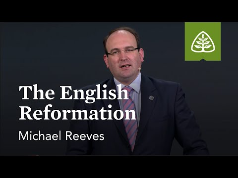 Michael Reeves: The English Reformation