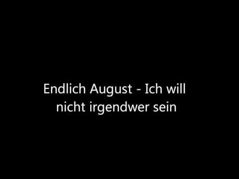 Endlich August - Ich will nicht irgendwer sein
