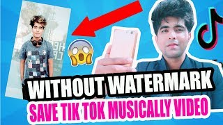 SAVE TIK TOK MUSICALLY VIDEOS WITHOUT WATERMARK IN PHONE GALLERY   REMOVE TIK TOK LOGO EASY WAY