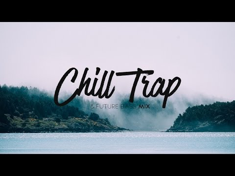 Best Trap and Future Bass Remixes - A Chill Trap & Future Bass Mix