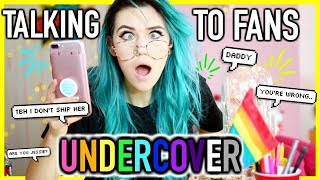 Talking to Fans Undercover for a Week…