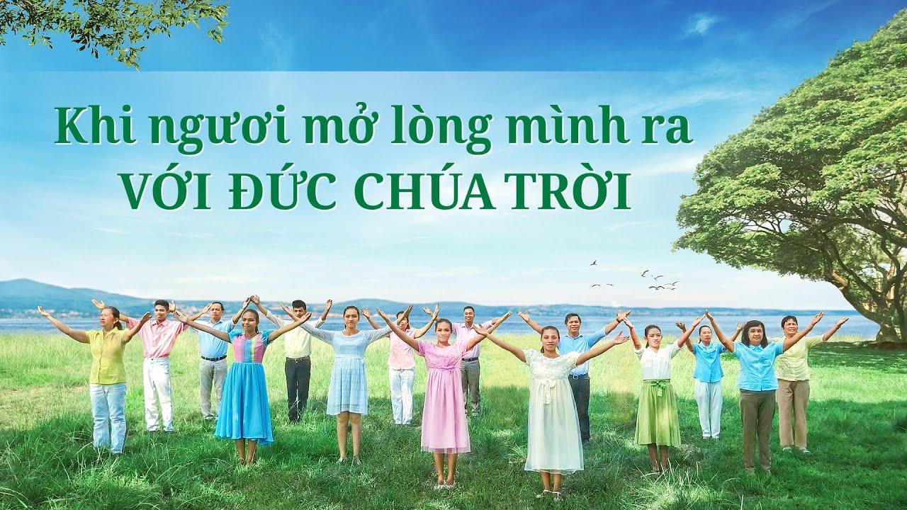 Thánh Ca ngợi khen 2021 | Khi ngươi mở lòng mình ra với Đức Chúa Trời | Video nhạc Thánh Ca
