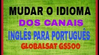 MUDAR O IDIOMA DOS CANAIS INGLÊS/PORTUGUÊS NO GLOBALSAT GS500