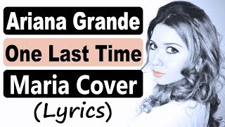 Ariana Grande - One Last Time (Lyrics) (Acoustic Cover by Maria)