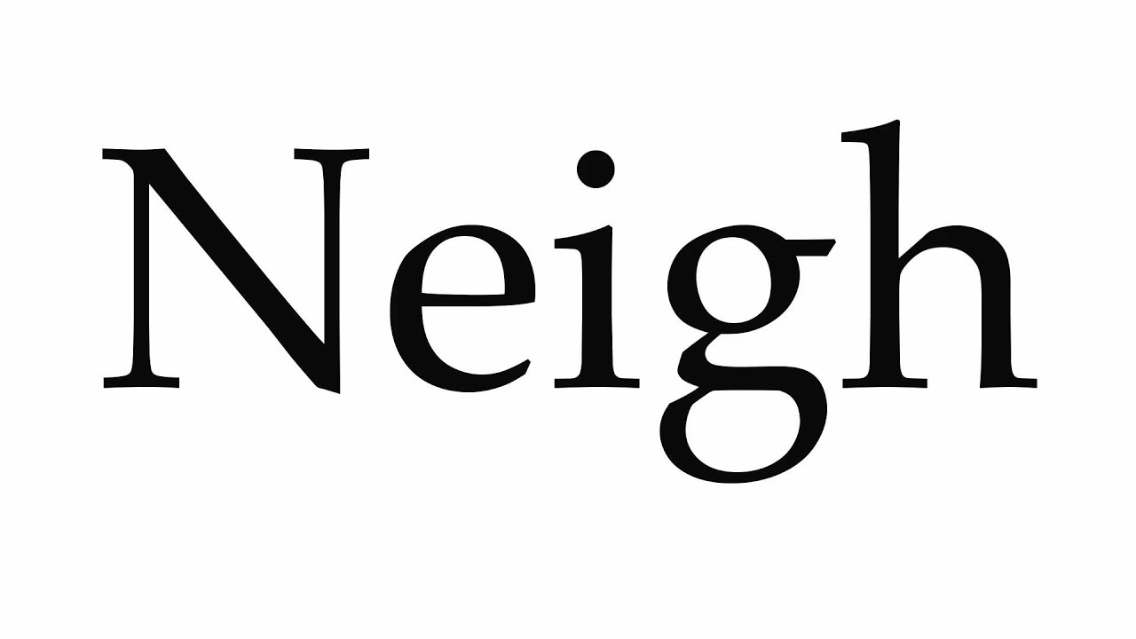 How to Pronounce Neigh