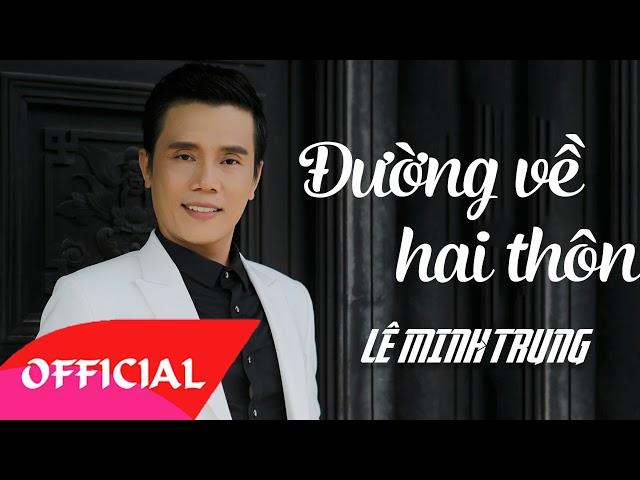 Đường Về Hai Thôn - Lê Minh Trung | Nhạc Vàng Trữ Tình