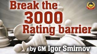 Break the 3000 Rating barrier by GM Igor Smirnov
