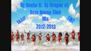 DJ Gosha Ft. DJ Dragan o1 - Best House Club Mix 2012-2013 (Download+Playlist)