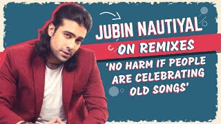 Jubin Nautiyal on remixes: 'No harm if people are celebrating old songs'