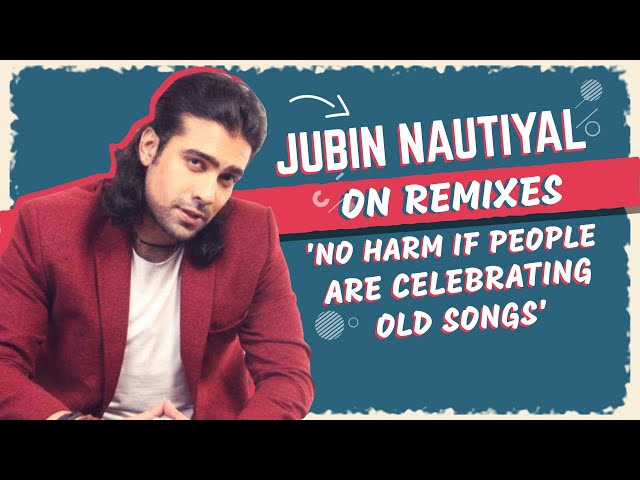 Jubin Nautiyal on remixes: 'No harm if people are celebrating old songs'
