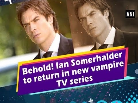 Behold! Ian Somerhalder to return in new vampire TV series - ANI News