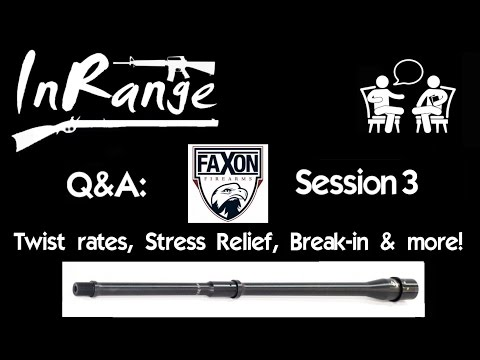 Faxon Q&A #3: Twist rates, stress, break-in, gas ports & more!