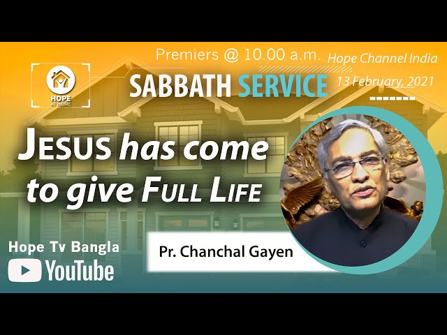 Bangla Sabbath Service | Jesus has come to give Full Life | Pr. Chanchal Gayen | 13 February 2021