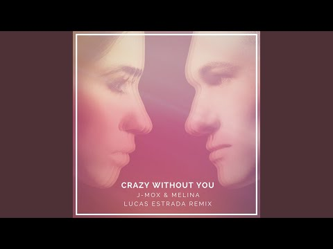 Crazy Without You (Lucas Estrada Remix)