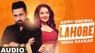 Lahore (Full Audio) | Gippy Grewal Ft Neha Kakkar | Dr.Zeus | Latest Punjabi Songs 2019