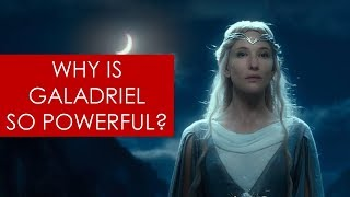 Why is Galadriel so powerful? [ Lord of the Rings l The Hobbit l Tolkien ]