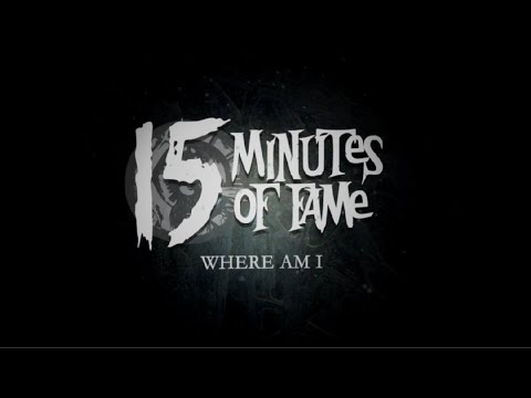 15 MINUTES OF FAME - Where Am I (Official Lyric Video) [CORE COMMUNITY PREMIERE]