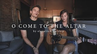 O Come To The Altar // Elevation Worship Cover