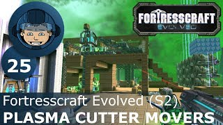 PLASMA CUTTER MOVERS - Fortresscraft Evolved: Ep. #25 - Gameplay & Walkthrough (S2)