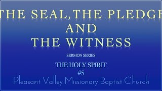 pleasant Valley M.B.C.: The Seal,The Pledge , And The Witness
