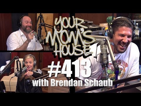 Your Mom's House Podcast - Ep. 413 w/ Brendan Schaub