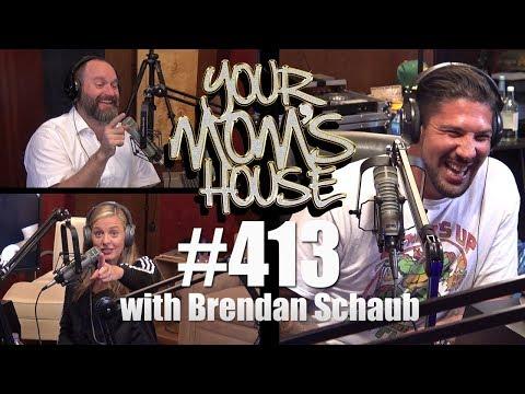 Your Mom's House Podcast - Ep. 413 w/ Brendan Schaub