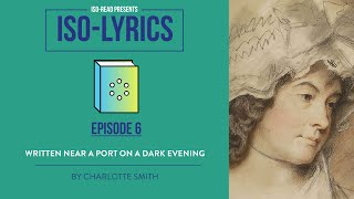 Iso-Lyrics EP6: Written near a Port on a Dark Evening by Charlotte Smith