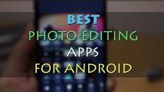 Top 5 Best Photo Editing Apps (Free) for Android