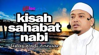 Video Kisah Sahabat Nabi - Ustaz Wadi Annuar download MP3, 3GP, MP4, WEBM, AVI, FLV September 2018