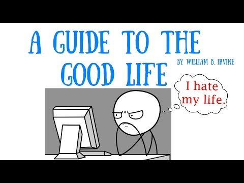 How to Start Appreciating Life- A Guide to the Good Life By William B. Irvine