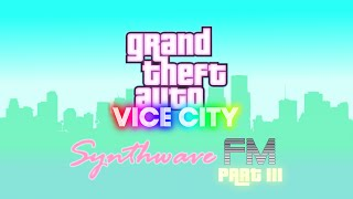 Synthwave FM - Part 3 (Grand Theft Auto: VICE CITY - Radio Station) [FAKE]