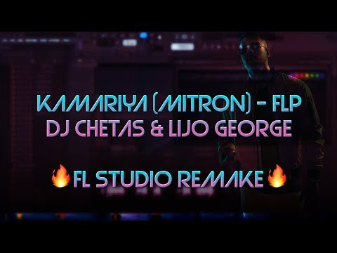 DJ CHETAS & LIJO GEORGE - KAMARIYA (FL STUDIO REMAKE) - FL PREVIEW