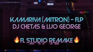 Dj Chetas & Lijo George - Kamariya  Fl Studio Remake  - Fl Preview