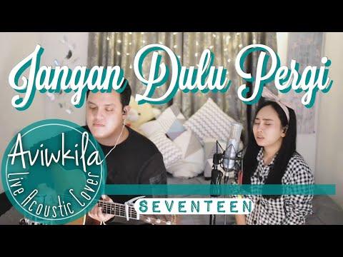 Seventeen - Jangan Dulu Pergi (Live Acoustic Cover By Aviwkila)