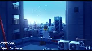 Nightcore - Before Our Spring (우린 봄이 오기 전에) _ JONGHYUN (종현)