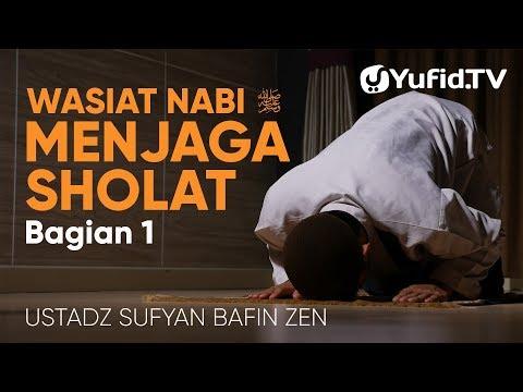 Ceramah Agama: Wasiat Nabi Menjaga Sholat (Bagian 1) – Ustadz Sufyan Bafin Zen