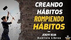 CREANDO HABITOS ROMPIENDO HABITOS (Domina el Poder de los Habitos y sal de la Zona de confort)