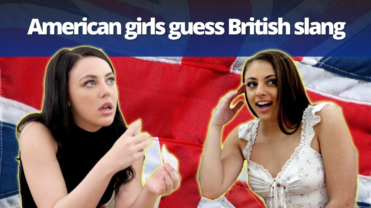 American girls guess English slang words