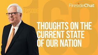 Fireside Chat Ep. 168 — Thoughts on the Current State of Our Nation