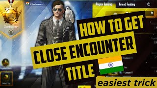 •How to get CLOSE ENCOUNTER TITLE in INDIA•🇮🇳 |Easiest Way To Get Close Encounter Title|