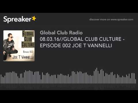 08.03.16//GLOBAL CLUB CULTURE - EPISODE 002 JOE T VANNELLI