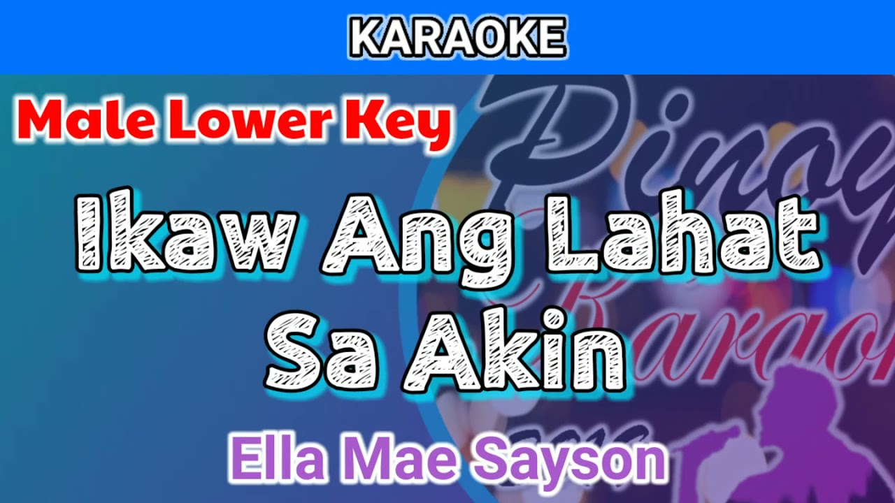 Ikaw Ang Lahat Sa Akin by Ella Mae Sayson (Karaoke : Male Lower Key)