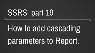 SSRS Cascading Parameters In Reports Part 19