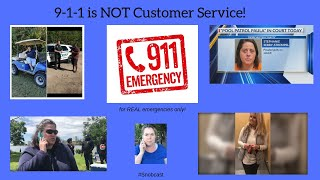 911 is NOT a Customer Service Complaint line!