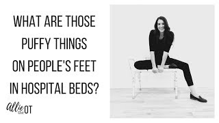 What Are Those Puffy Things on People's Feet in Hospital Beds?