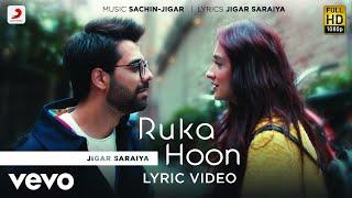 Ruka Hoon | Jigar Saraiya | Sachin - Jigar | Sanjeeda Shaikh | Official Lyric Video