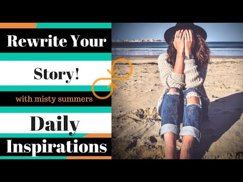 Rewrite Your Story And Transform Your Life - Daily Inspiration